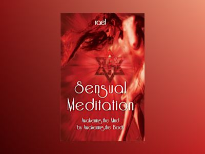 Sensual Meditation : Awakening the Mind by Awakening the Body av Rael