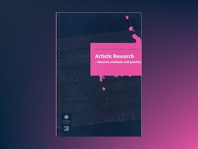 Artistic research : theories, methods and practices av Mika Hannula