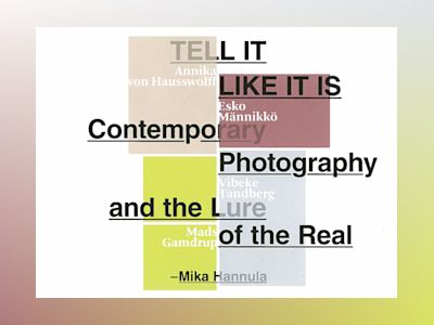 Tell it like it is : contemporary photography and the lure of the real av Mika Hannula