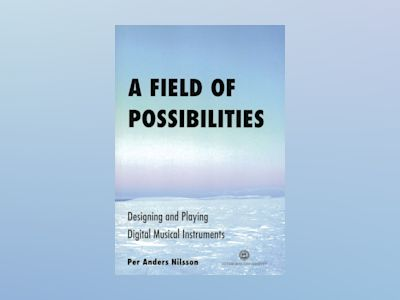 A field of possibilities : designing and playing digital musical instruments av Per Anders Nilsson