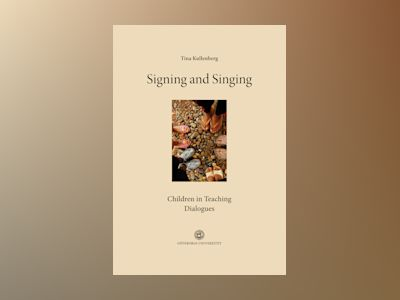 Signing and Singing : Children in Teaching Dialogues av Tina Kullenberg