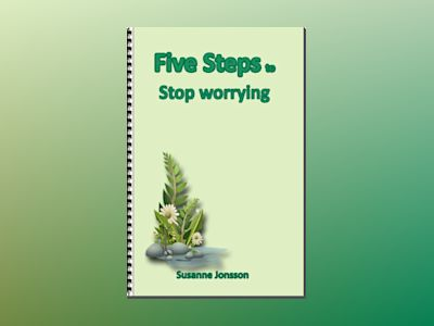 Five Steps to Stop Worrying av Susanne Jonsson