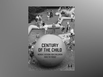 Century of the child : nordic design for children 1900 to today av Ronny Ambjörnsson