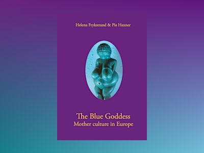 The blue goddess mother culture in Europe av Helena Frykstrand