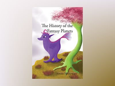 The history of the fantasy planets av Anette Skrzyniarz