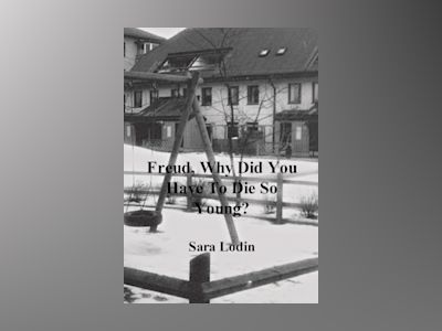 Freud, why did you have to die so young? av Sara Lodin