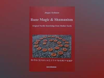 Rune magic and shamanism : original nordic knowledge from mother earth av Jörgen I Eriksson