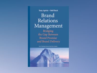 Brand Relations Management - Bridging the Gap Between Brand Promise and Brand Delivery av Tony Apéria