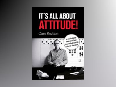 It´s all about attitude! : an inspirational book about businesses that want to change the world av Claes Knutson