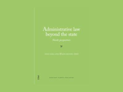 Administrative law beyond the state : Nordic perspectives av Anna-Sara Lind