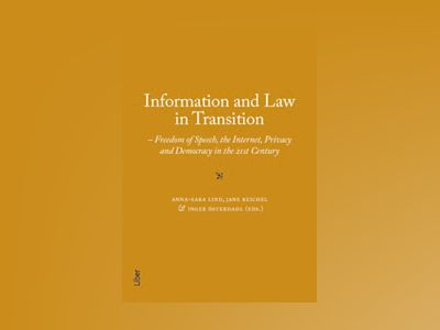 Information and Law in Transition : Freedom of Speech, the Internet, Privacy and Democracy in the 21st Century av Anna-Sara Lind