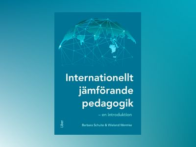 Internationellt jämförande pedagogik - en introduktion av Barbara Schulte