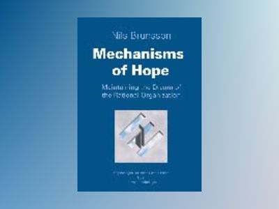 Mechanisms of Hope - Maintaining the Dream of The Rational Organization av Nils Brunsson