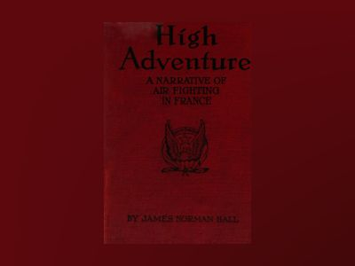 High Adventure : a narrative of air fighting in France av James Norman Hall