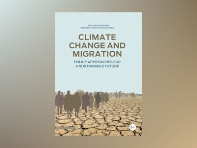 Climate change and migration : policy approaches for a sustainable future av Elin Jakobsson