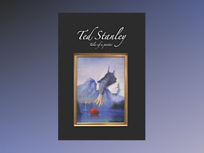 Ted Stanley : tales of a painter av Ted Stanley