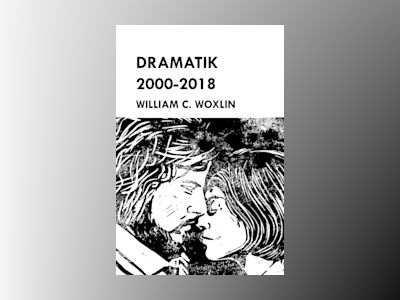 Dramatik 2000-2018 av William C. Woxlin