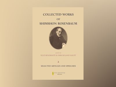 Collected Works of Shimshon Rosenbaum. Volume 2: Selected Articles and Speeches on International Law, Zionism, Self-Determination, Autonomy, and Statehood of the Jewish Nation av Egle Bendikaite