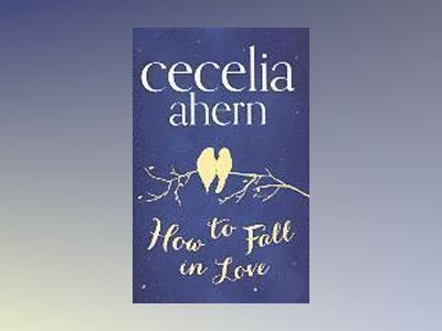 How To Fall In Love av Cecelia Ahern