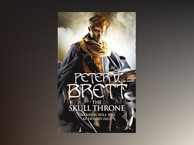The Skull Throne. The Demon Cycle 4 av Peter V. Brett