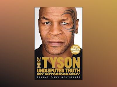 Undisputed Truth: My Autobiography av Mike Tyson