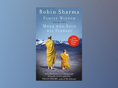 Family wisdom from the monk who sold his ferrari av Robin Sharma