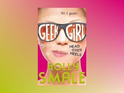 Head over Heels (Geek Girl 5) av Holly Smale