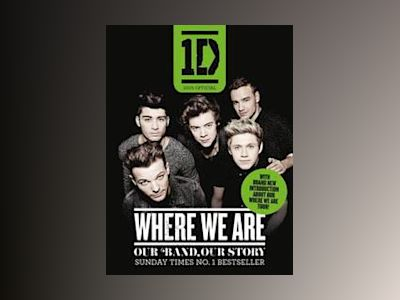 One Direction: Where We Are (100% Official): Our Band, Our Story av One Direction