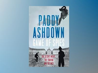 Game of spies - the secret agent, the traitor and the nazi, bordeaux 1942-1 av Paddy Ashdown