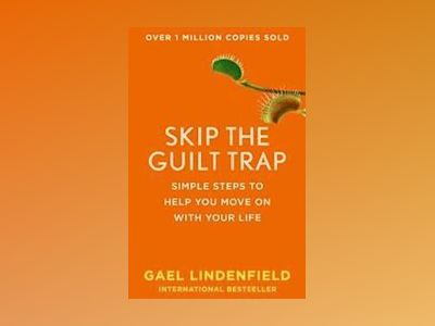 Skip the Guilt Trap av Gael Lindenfield