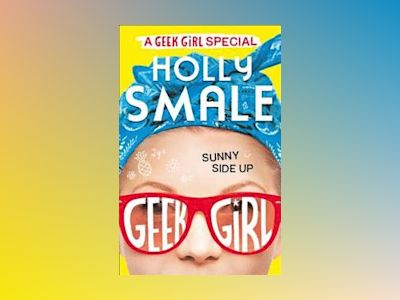 Sunny Side Up (Geek Girl Special 2) av Holly Smale