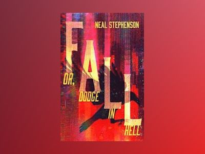 Fall or, Dodge in Hell av Neal Stephenson