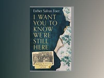I Want You to Know We're Still Here av Esther Safran Foer