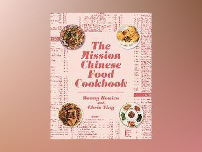 The Mission Chinese Food Cookbook av Danny Bowien
