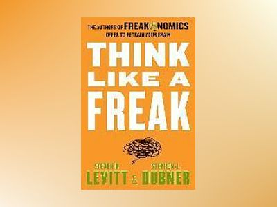 Think Like a Freak av Stephen J. Dubner