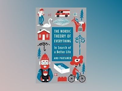 The Nordic Theory of Everything av Anu Partanen
