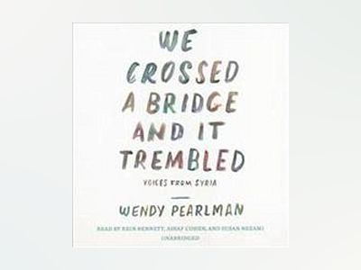 We Crossed a Bridge and It Trembled av Wendy Pearlman