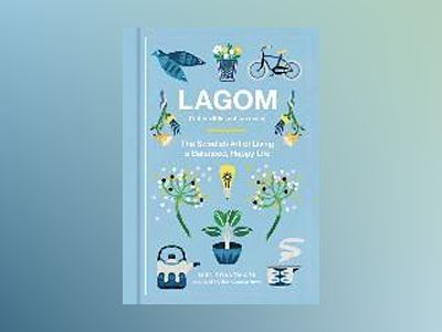 Lagom - not too little, not too much: the swedish art of living a balanced, av Niki Brantmark