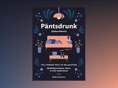 Pantsdrunk: kalsarikanni - the finnish path to relaxation av Miska Rantanen