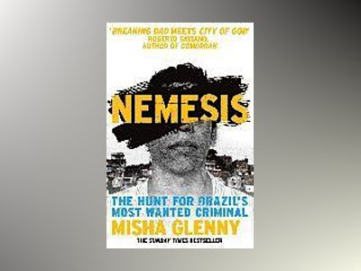 Nemesis - the hunt for brazils most wanted criminal av Misha Glenny