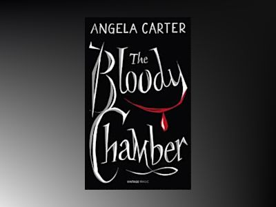 The Bloody Chamber (Vintage Magic) av Angela Carter