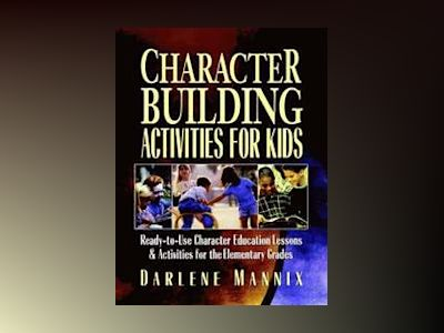 Character Building Activities for Kids: Ready-to-Use Character Education Le av Darlene Mannix