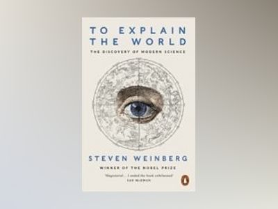 To Explain the World av Steven Weinberg