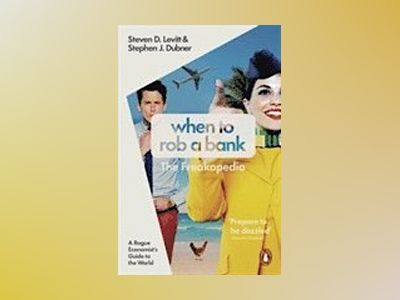 When to rob a bank - a rogue economists guide to the world av Stephen J. Dubner