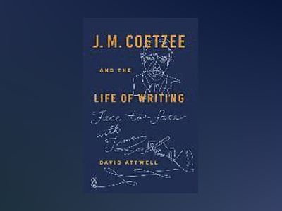 J. M. Coetzee and the Life of Writing av David Attwell
