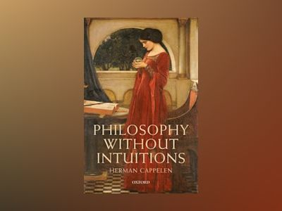 Philosophy without intuitions av Herman university Of St Andrews Cappelen