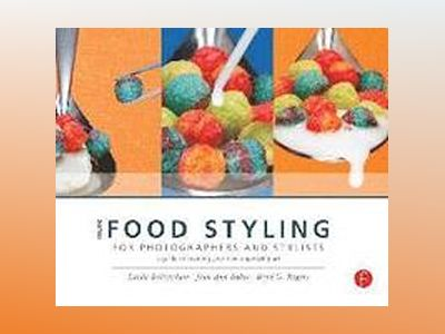 More Food Styling for Photographers & Stylists av Linda Bellingham