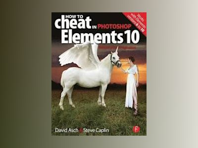 How to Cheat in Photoshop Elements 10 av Asch