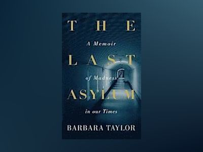Last asylum - a memoir of madness in our times av Barbara Taylor