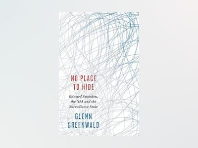 No Place to Hide - edward snowden, the nsa and the surveillance state av Glenn Greenwald